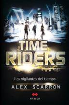 time riders: los vigilantes del tiempo alex scarrow 9788492472420