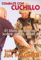combate con cuchillo: el libro definitivo sobre armas blancas-jim wagner-9788492484720