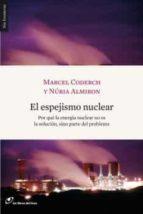 el espejismo nuclear: por que la energia nuclear no es la solucion, sino parte del problema marcel coderch 9788493653620