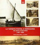 trageta postal tarragona 100 anys d historia-josep maria brull i alabart-9788494246920