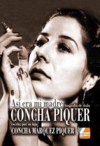 concha piquer: asi era mi madre, biografia escrita por su hija concha marquez piquer concha marquez piquer 9788494475320