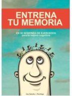 El libro de Entrena tu memoria: en 30 sesiones de ejercicios para la mejora cognitiva autor ANA SANCHEZ TXT!