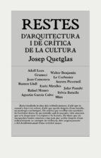 restes d arquitectura i critica de la cultura-josep quetglas riusech-9788494717420