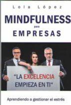mindfulness para empresas: aprendiendo a gestionar el estres-lola lopez-9788494798320