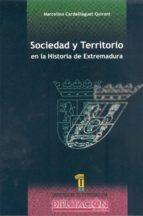 sociedad y territorio en la historia de extremadura marcelino cardalliaguet quirant 9788495239020