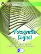 fotografia digital: como elegir camara, hacer mejores fotos y com partirlas usando internet-javier lopez gomez-9788496300620