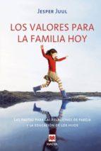 los valores para la familia hoy: las  pautas para las relaciones de pareja y la educacion de los hijos-jesper juul-9788496748620