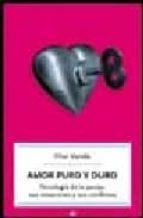 amor puro y duro: psicologia de la pareja, sus emociones y sus co nflictos-pilar varela-9788497344920