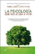 la psicologia que nos ayuda a vivir:enciclopedia para superar las dificultades del dia a dia-maria jesus alava reyes-9788497346320