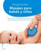 masajes para bebes y niños: tecnicas de masaje suave para potenci ar una profunda comunicacion con tu hijo margarita klein 9788497545020