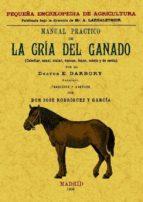 manual practico de la cria del ganado (caballar, asnal, vacuno, l anar, cabrio y de cerda) (facsimil) doctor e. darbory 9788497615020