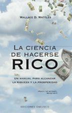la ciencia de hacerse rico: un manual para alcanzar la riqueza y la prosperidad wallace d. wattles 9788497773720