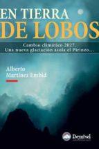 en tierra de lobos: cambio climatico 2027: una nueva glaciacion a sola el pirineo alberto martinez embid 9788498291520