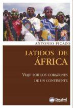 El libro de Latidos de africa: viaje por los corazones de un continente autor ANTONIO PICAZO DOC!