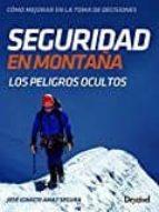 seguridad en montaña: los peligros ocultos de la montaña-jose ignacio amat segura-9788498293920