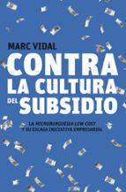 contra la cultura del subsidio-marc vidal-9788498750720