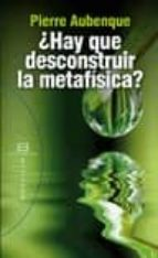 ¿hay que desconstruir la metafisica? pierre aubenque 9788499201320