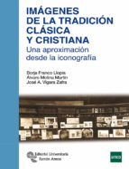 imagenes de la tradicion clasica y cristiana: una aproximacion desde la iconografia-borja franco llopis-alvaro molina martin-jose a. vigara zafra-9788499612720