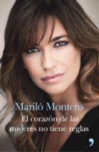 el corazon de las mujeres no tiene reglas-marilo montero-9788499984520