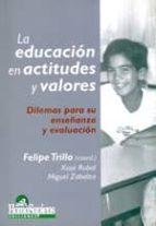 la educacion en actitudes y valores: dilemas para su enseñanza y evaluacion-felipe (coord.) trillo-9789508083920
