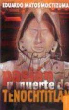 vida, pasion y muerte de tenochtitlan-eduardo matos moctezuma-9789681669720