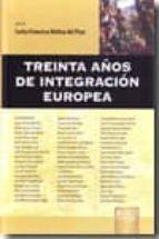 treinta años de integracion europea carlos francisco molina del pozo 9789898312020