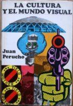 El libro de La cultura y el mundo visual autor JUAN PERUCHO DOC!