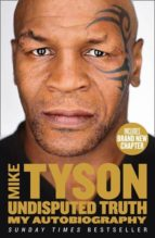 undisputed truth : my autobiography mike tyson 9780007502530