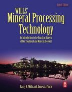 (i.b.d) wills  mineral processing technology: an introduction to the practical aspects of ore treatment and mineral recovery (8ed) barry a. wills james h. finch 9780080970530