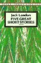 five great short stories jack london 9780486270630