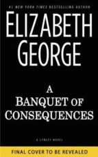 a banquet of consequences (inspector lynley 16) elizabeth george 9780525954330
