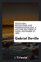 El libro de Socialism, revolution and internationalism autor GABRIEL DEVILLE DOC!