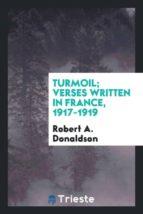 El libro de Turmoil; verses written in france, 1917-1919 autor ROBERT A. DONALDSON TXT!