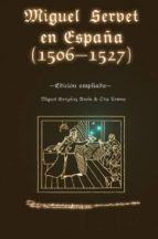 miguel servet en españa (1506-1527). edición ampliada.-9780692138830