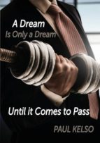 El libro de Dream is only a dream until it comes to pass autor PAUL KELSO DOC!