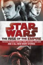 star wars: the rise of the empire: featuring the novels star wars: tarkin, star wars: a new dawn, and 3 all new   short stories john jackson miller 9781101965030