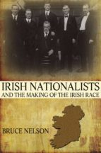 irish nationalists and the making of the irish race (ebook) bruce nelson 9781400842230