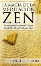la magia de la meditacion zen: secretos para encontrar el tiempo para la paz mental todos los dias-jennifer brooks-9781494783730