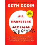 all marketers are liars: the power of telling authentic stories i n a low trust world seth godin 9781591843030
