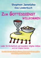 zum gottesdienst willkommen   lieder für kirchenfeste und besondere religiöse anlässe (ebook) stephen janetzko 9783957227430