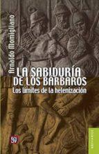 la sabiduria de los barbaros: los limites de la helenizacion arnaldo momigliano 9786071619730