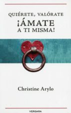 quiérete, valórate, ¡ámate a ti misma! (ebook)-christine arylo-9786074807530