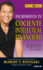 incrementa tu cociente intelectual financiero-robert t. kiyosaki-9788403100930