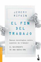 el fin del trabajo: nuevas tecnologias contra puestos de trabajo: el nacimiento de una nueva era-jeremy rifkin-9788408124030