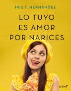 lo tuyo es amor por narices (ebook) iris t. hernandez 9788408207030