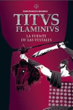 titus flaminius 1: la fuente de las vestales (ilustrado)-jean-francois nahmias-9788414002230