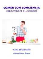 comer con conciencia (rejuvenece tu cuerpo) maria gemma saenz 9788416316830