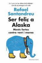 ser feliç a alaska: ments fortes contra vent i marea-rafael santandreu-9788416430130