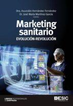 marketing sanitario. evolución-revolución (ebook)-asuncion hernandez fernandez-jose maria martinez garcia-9788416462230