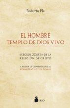 el hombre templo de dios vivo: exegesis oculta de la religion de cristo-roberto pla-9788416579730